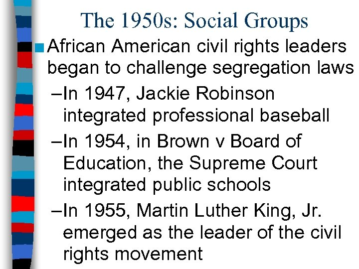 The 1950 s: Social Groups ■ African American civil rights leaders began to challenge