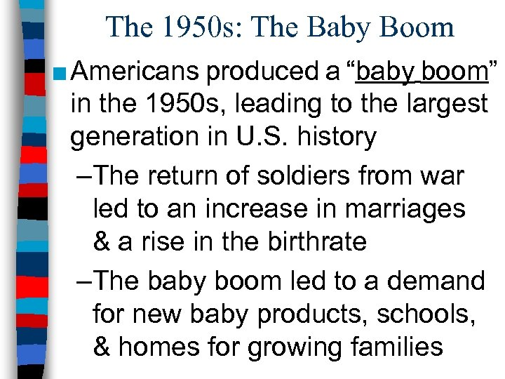 """The 1950 s: The Baby Boom ■ Americans produced a """"baby boom"""" in the"""