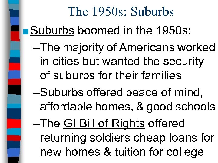 The 1950 s: Suburbs ■ Suburbs boomed in the 1950 s: –The majority of