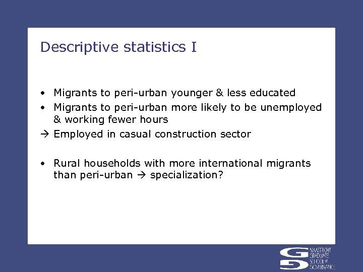 Descriptive statistics I • Migrants to peri-urban younger & less educated • Migrants to