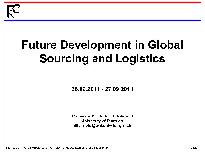 Future Development in Global Sourcing and Logistics 26. 09. 2011 - 27. 09. 2011