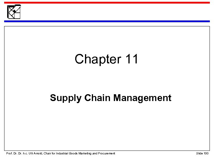 Chapter 11 Supply Chain Management Prof. Dr. h. c. Ulli Arnold, Chair for Industrial