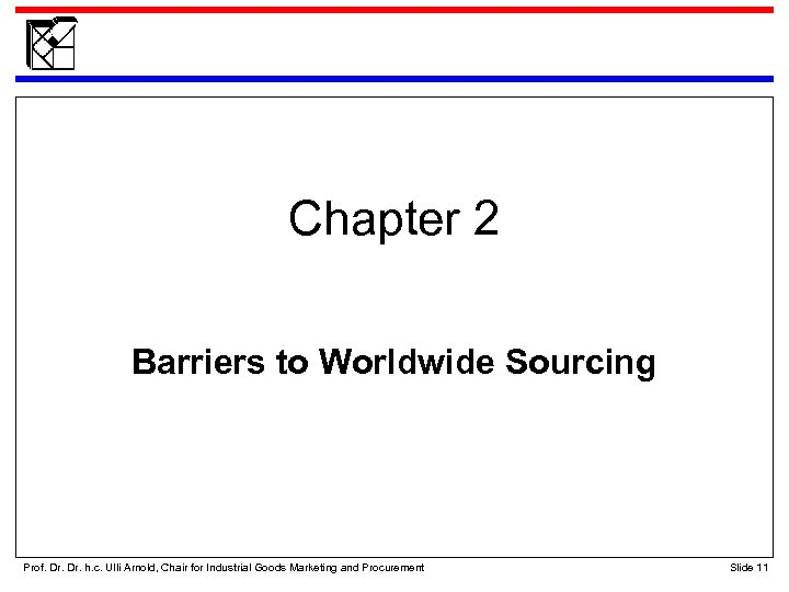 Chapter 2 Barriers to Worldwide Sourcing Prof. Dr. h. c. Ulli Arnold, Chair for