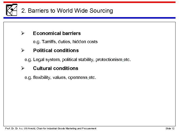 2. Barriers to World Wide Sourcing Economical barriers e. g. Tarriffs, duties, hidden costs