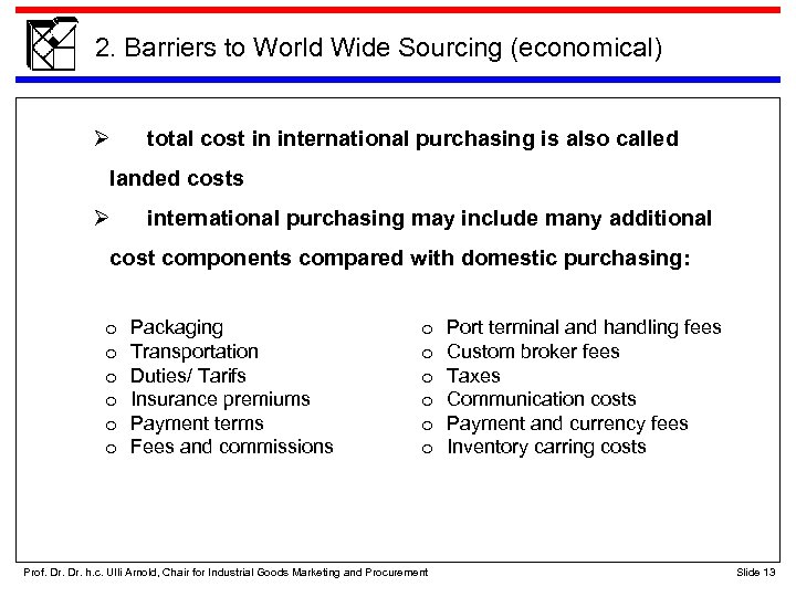 2. Barriers to World Wide Sourcing (economical) total cost in international purchasing is also