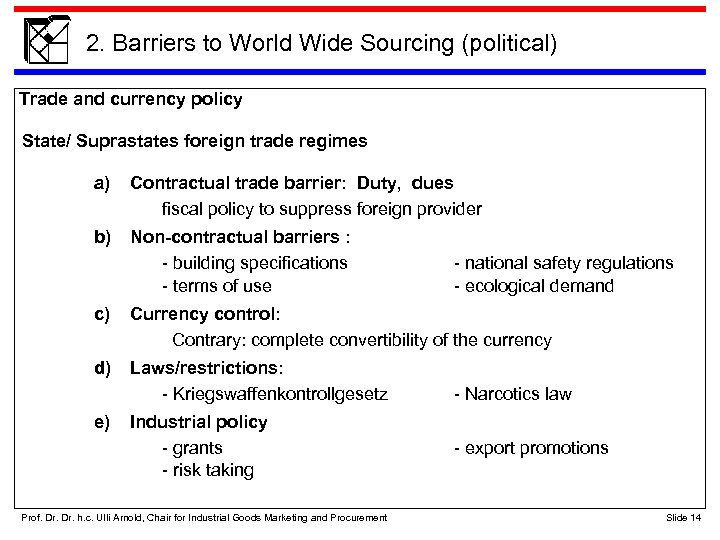 2. Barriers to World Wide Sourcing (political) Trade and currency policy State/ Suprastates foreign