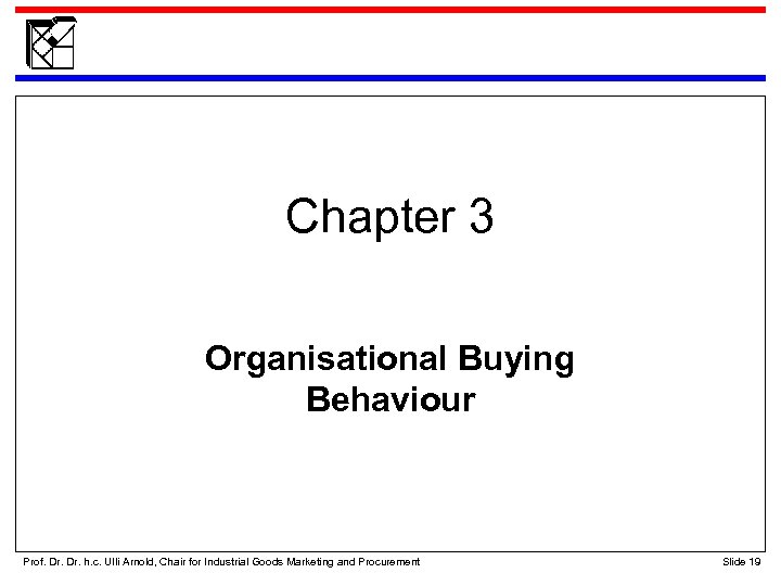 Chapter 3 Organisational Buying Behaviour Prof. Dr. h. c. Ulli Arnold, Chair for Industrial