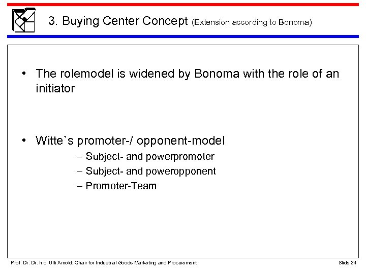 3. Buying Center Concept (Extension according to Bonoma) • The rolemodel is widened by