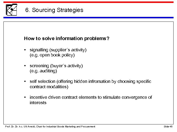 6. Sourcing Strategies How to solve information problems? • signalling (supplier´s activity) (e. g.