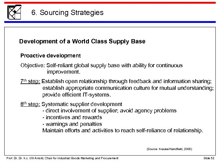 6. Sourcing Strategies Development of a World Class Supply Base Proactive development Objective: Self-reliant