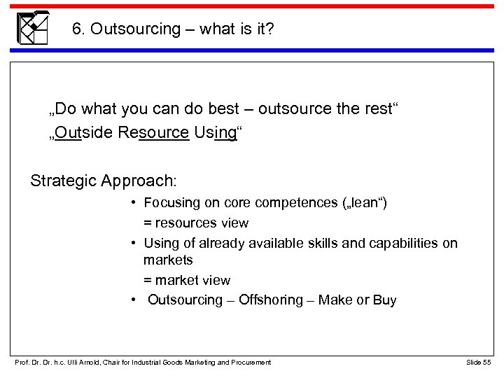 "6. Outsourcing – what is it? ""Do what you can do best – outsource"