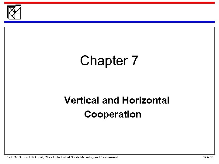 Chapter 7 Vertical and Horizontal Cooperation Prof. Dr. h. c. Ulli Arnold, Chair for