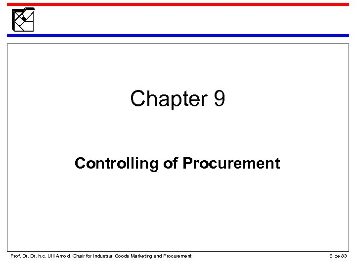 Chapter 9 Controlling of Procurement Prof. Dr. h. c. Ulli Arnold, Chair for Industrial