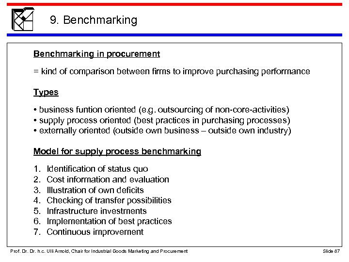 9. Benchmarking in procurement = kind of comparison between firms to improve purchasing performance