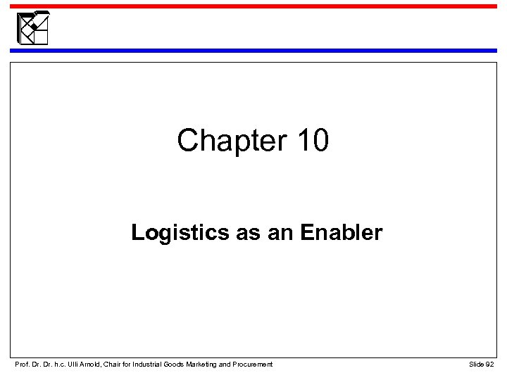 Chapter 10 Logistics as an Enabler Prof. Dr. h. c. Ulli Arnold, Chair for