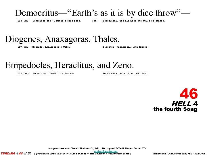 "Democritus—""Earth's as it is by dice throw""— 136 h 4> Democrito che 'l mondo"