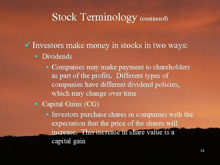 Stock Terminology (continued) ü Investors make money in stocks in two ways: • Dividends