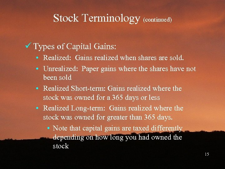 Stock Terminology (continued) ü Types of Capital Gains: • Realized: Gains realized when shares
