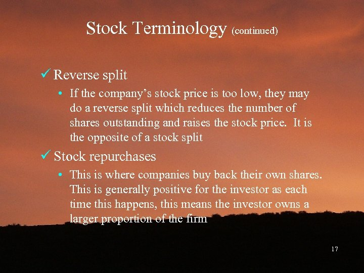 Stock Terminology (continued) ü Reverse split • If the company's stock price is too