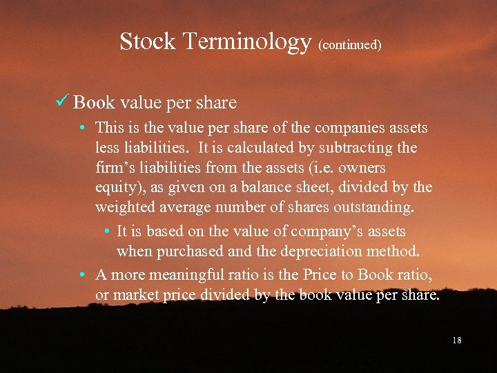 Stock Terminology (continued) ü Book value per share • This is the value per