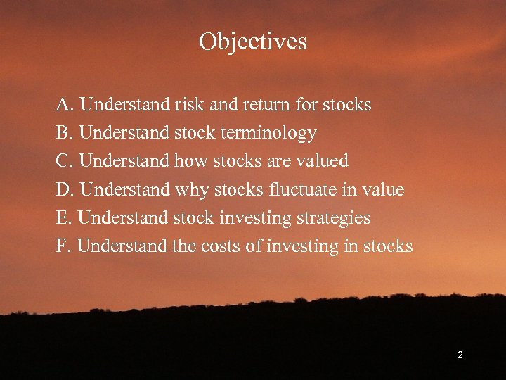 Objectives A. Understand risk and return for stocks B. Understand stock terminology C. Understand