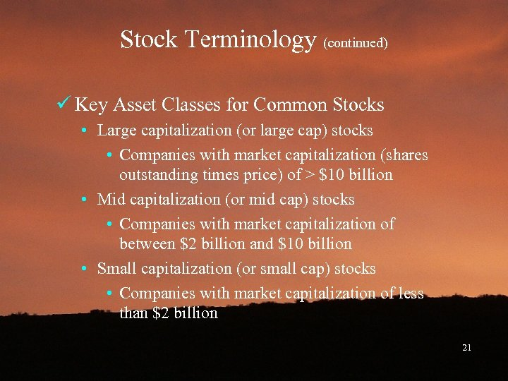 Stock Terminology (continued) ü Key Asset Classes for Common Stocks • Large capitalization (or