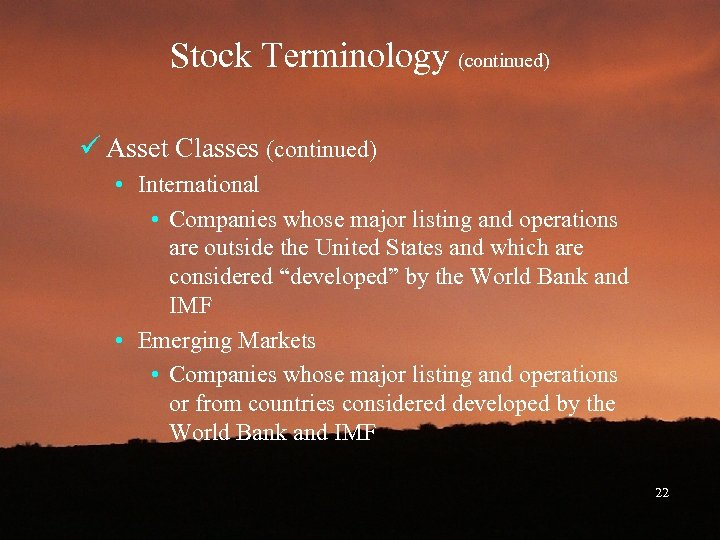 Stock Terminology (continued) ü Asset Classes (continued) • International • Companies whose major listing
