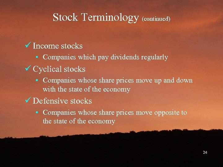 Stock Terminology (continued) ü Income stocks • Companies which pay dividends regularly ü Cyclical