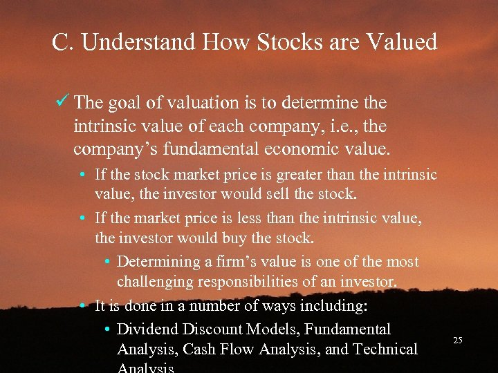 C. Understand How Stocks are Valued ü The goal of valuation is to determine