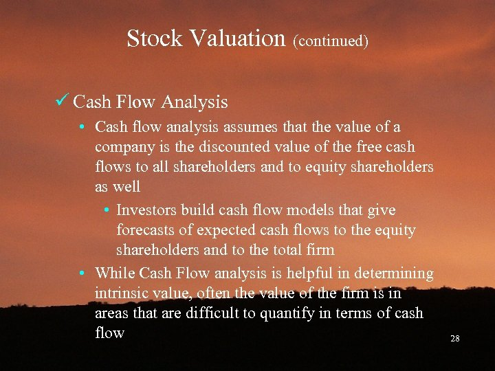 Stock Valuation (continued) ü Cash Flow Analysis • Cash flow analysis assumes that the