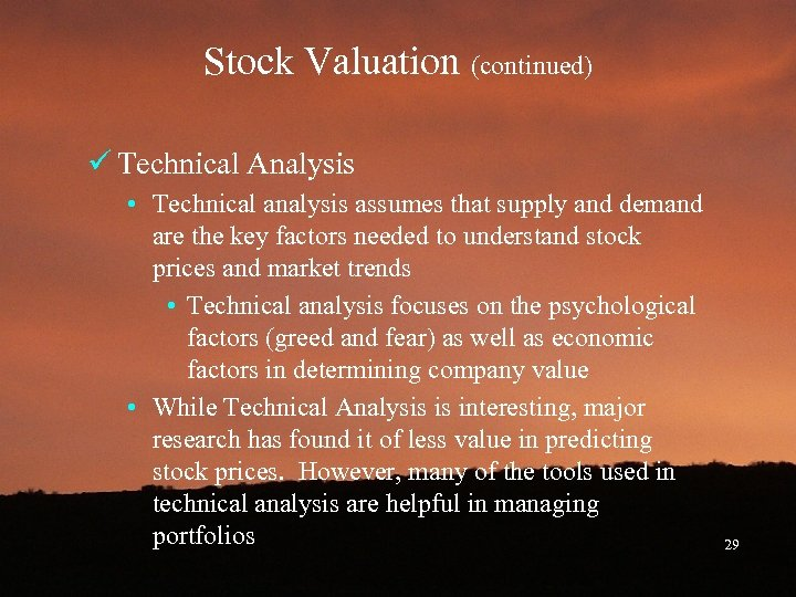 Stock Valuation (continued) ü Technical Analysis • Technical analysis assumes that supply and demand