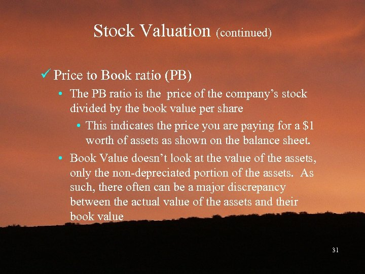 Stock Valuation (continued) ü Price to Book ratio (PB) • The PB ratio is