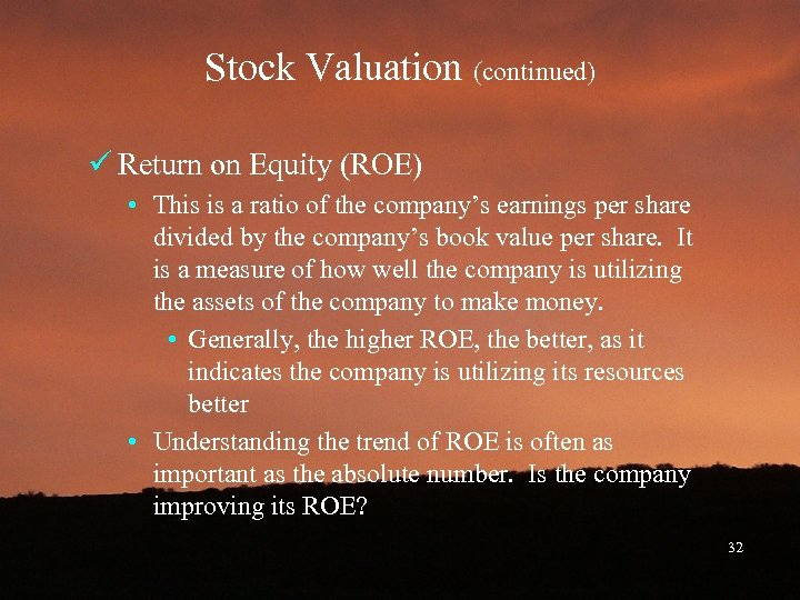 Stock Valuation (continued) ü Return on Equity (ROE) • This is a ratio of