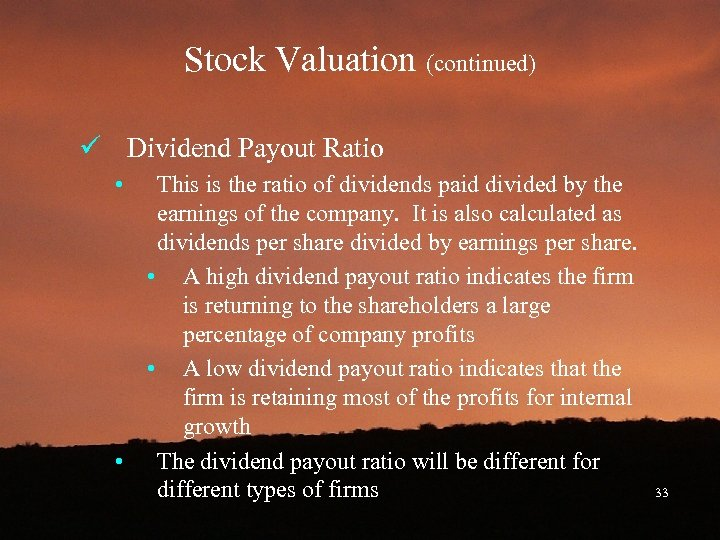 Stock Valuation (continued) ü Dividend Payout Ratio • This is the ratio of dividends