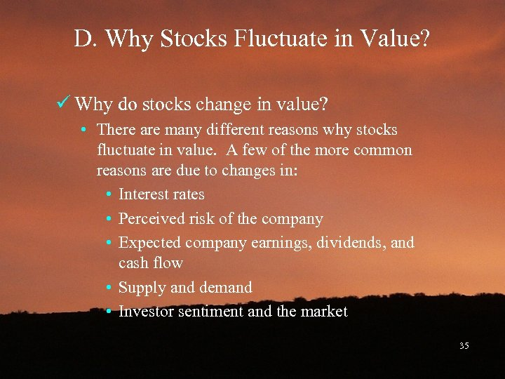 D. Why Stocks Fluctuate in Value? ü Why do stocks change in value? •