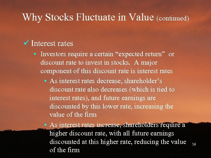 Why Stocks Fluctuate in Value (continued) ü Interest rates • Investors require a certain