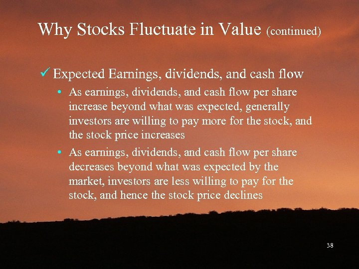 Why Stocks Fluctuate in Value (continued) ü Expected Earnings, dividends, and cash flow •