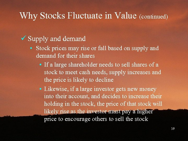 Why Stocks Fluctuate in Value (continued) ü Supply and demand • Stock prices may
