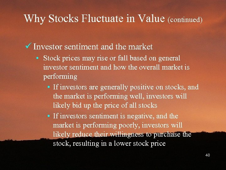 Why Stocks Fluctuate in Value (continued) ü Investor sentiment and the market • Stock