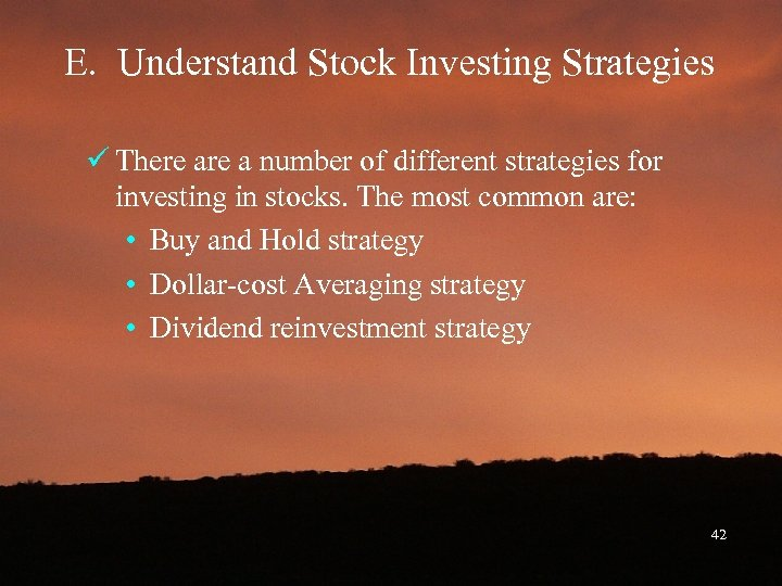 E. Understand Stock Investing Strategies ü There a number of different strategies for investing