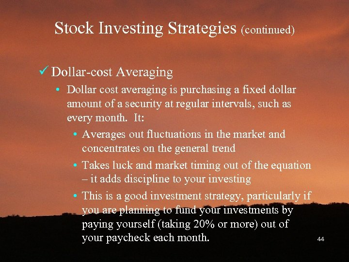 Stock Investing Strategies (continued) ü Dollar-cost Averaging • Dollar cost averaging is purchasing a