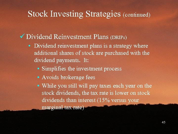 Stock Investing Strategies (continued) ü Dividend Reinvestment Plans (DRIPs) • Dividend reinvestment plans is