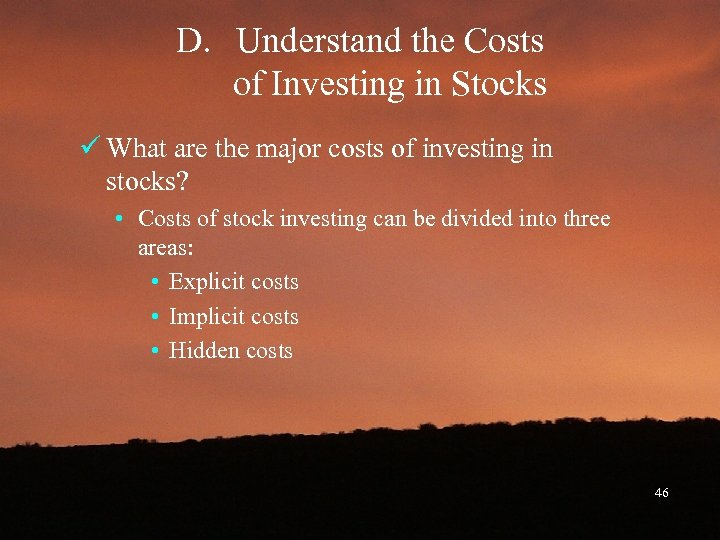D. Understand the Costs of Investing in Stocks ü What are the major costs
