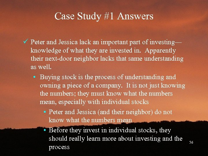 Case Study #1 Answers ü Peter and Jessica lack an important part of investing—