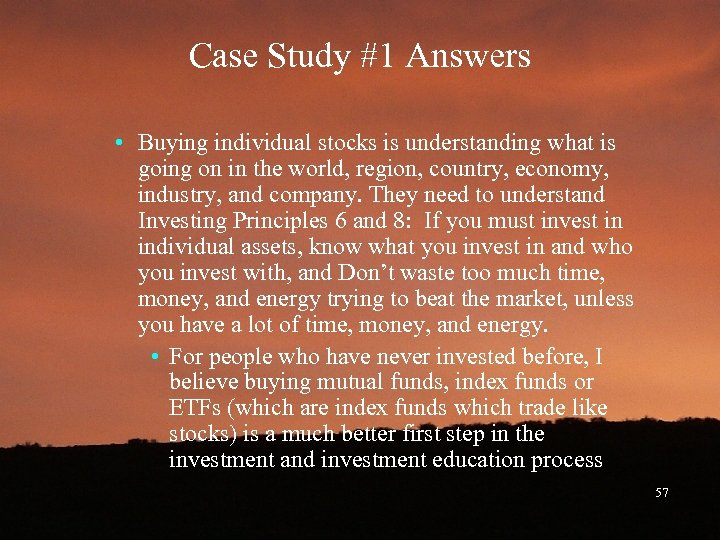 Case Study #1 Answers • Buying individual stocks is understanding what is going on