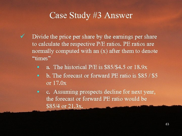 Case Study #3 Answer ü Divide the price per share by the earnings per