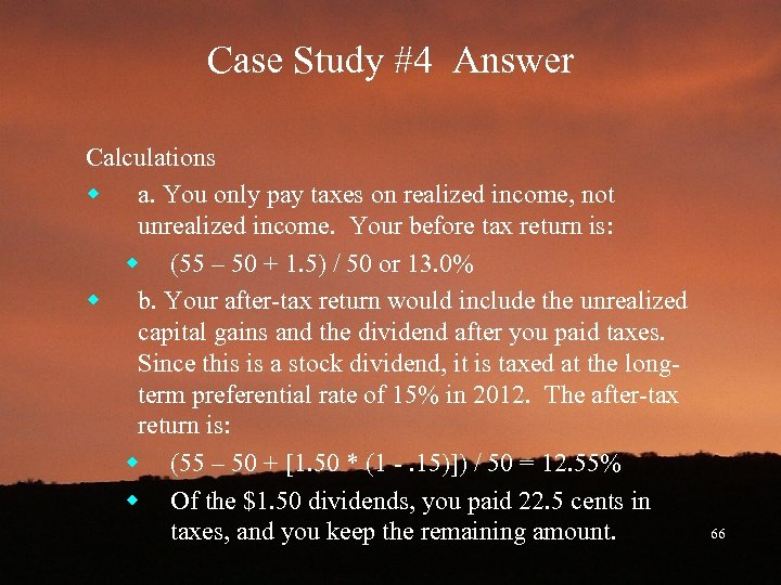 Case Study #4 Answer Calculations w a. You only pay taxes on realized income,