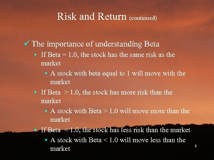Risk and Return (continued) ü The importance of understanding Beta • If Beta =