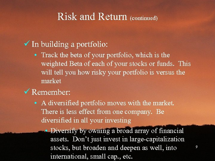 Risk and Return (continued) ü In building a portfolio: • Track the beta of