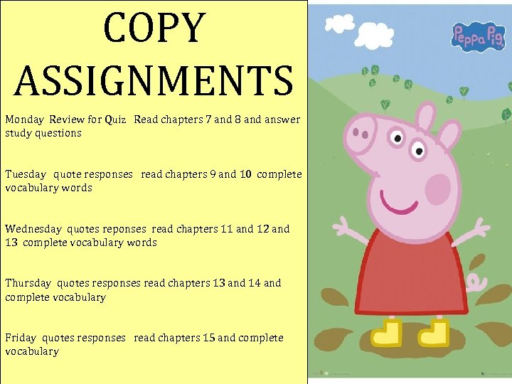 COPY ASSIGNMENTS Monday Review for Quiz Read chapters 7 and 8 and answer study